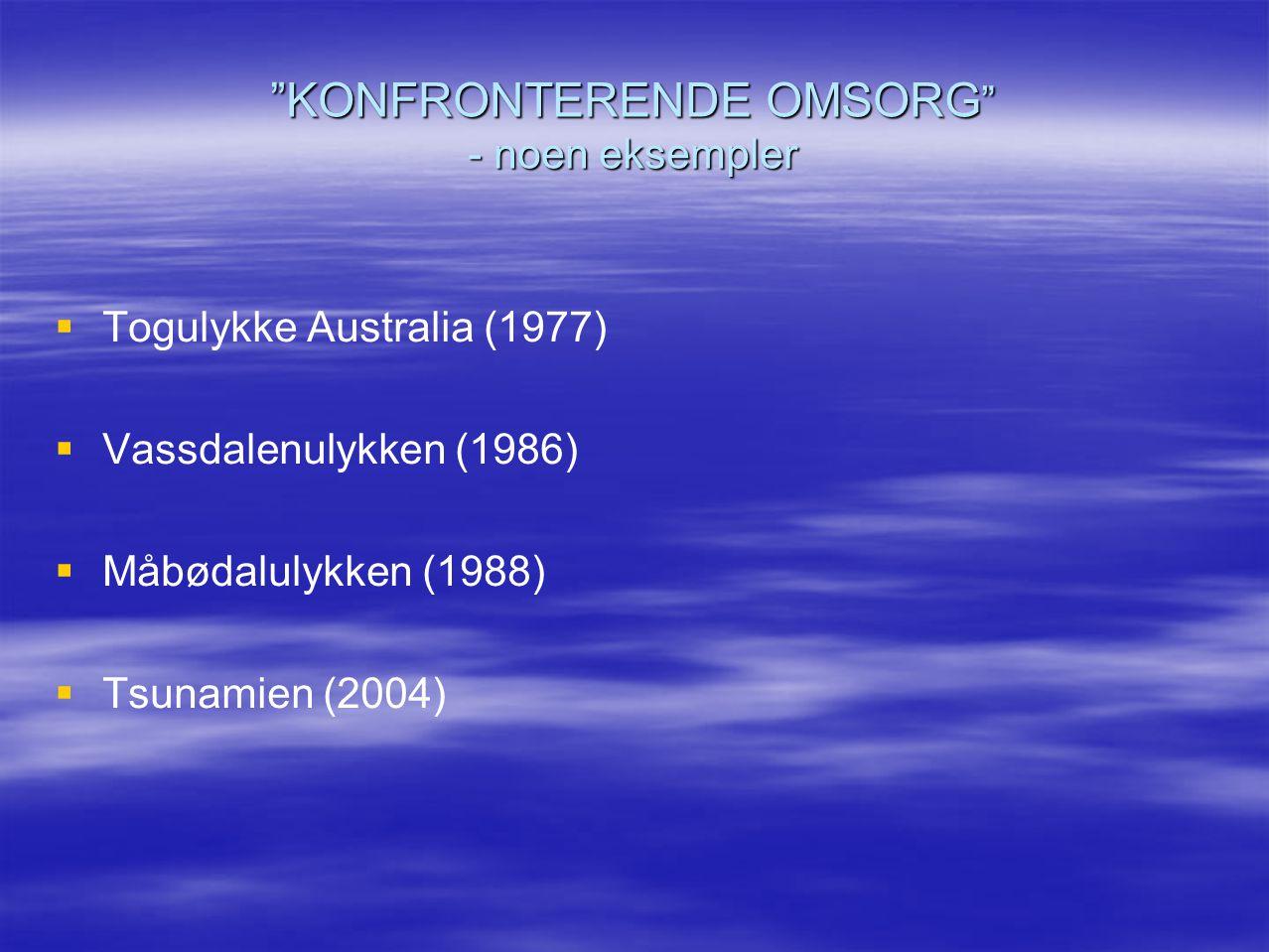 """KONFRONTERENDE OMSORG "" - noen eksempler   Togulykke Australia (1977)   Vassdalenulykken (1986)   Måbødalulykken (1988)   Tsunamien (2004)"