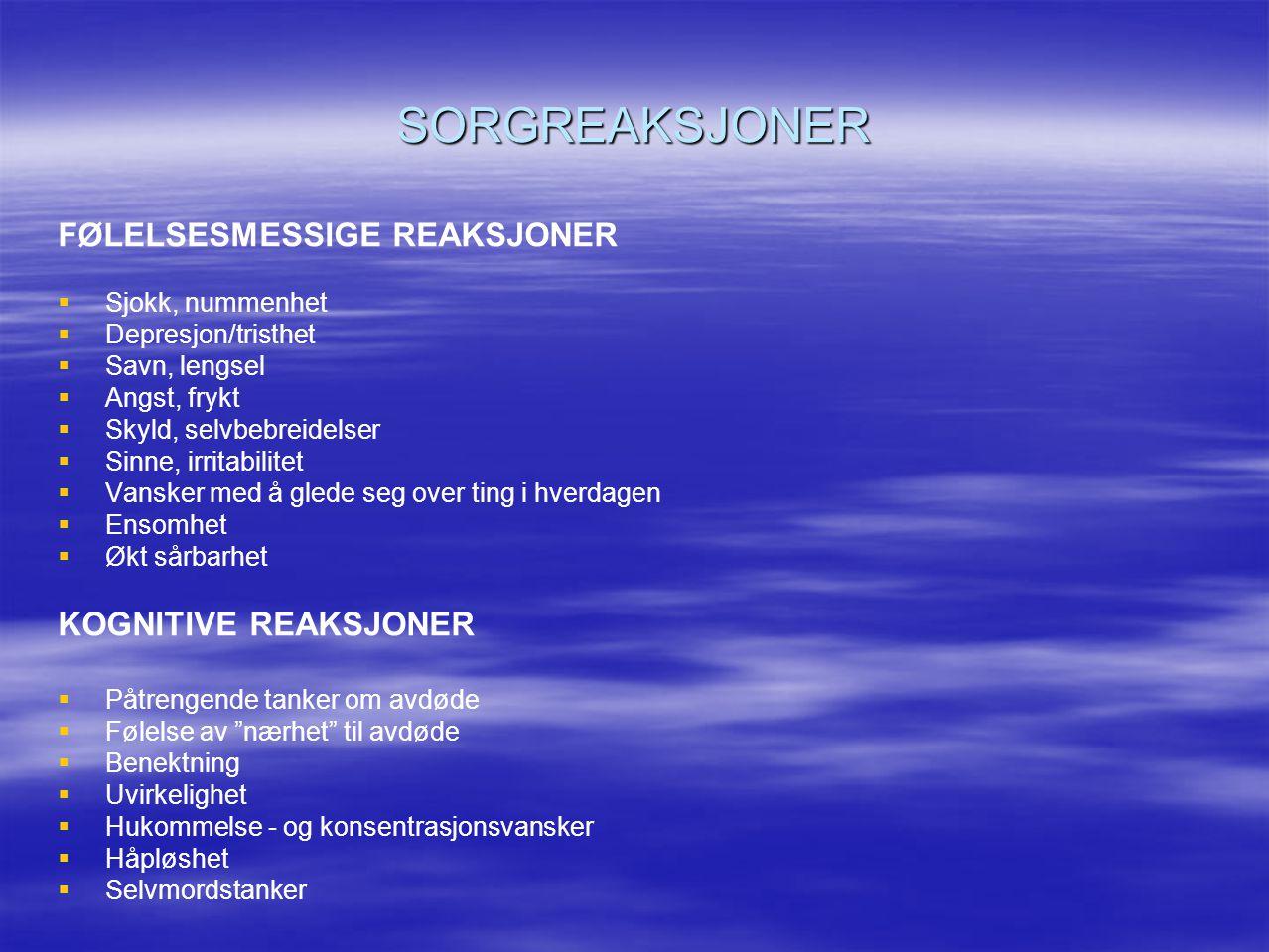SORGREAKSJONER FØLELSESMESSIGE REAKSJONER   Sjokk, nummenhet   Depresjon/tristhet   Savn, lengsel   Angst, frykt   Skyld, selvbebreidelser 