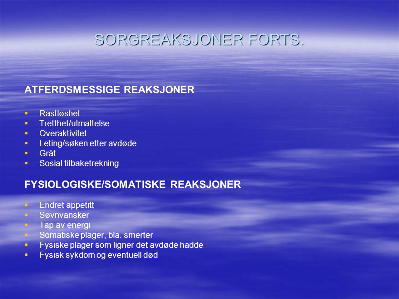 SORGREAKSJONER FORTS. ATFERDSMESSIGE REAKSJONER   Rastløshet   Tretthet/utmattelse   Overaktivitet   Leting/søken etter avdøde   Gråt   So