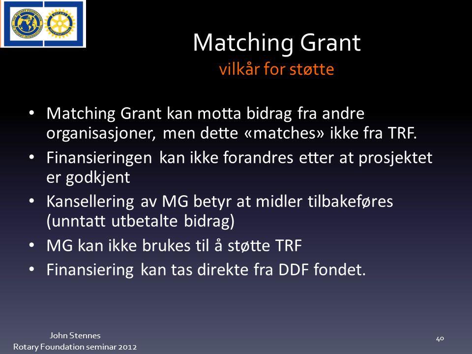 John Stennes Rotary Foundation seminar 2012 40 Matching Grant kan motta bidrag fra andre organisasjoner, men dette «matches» ikke fra TRF.