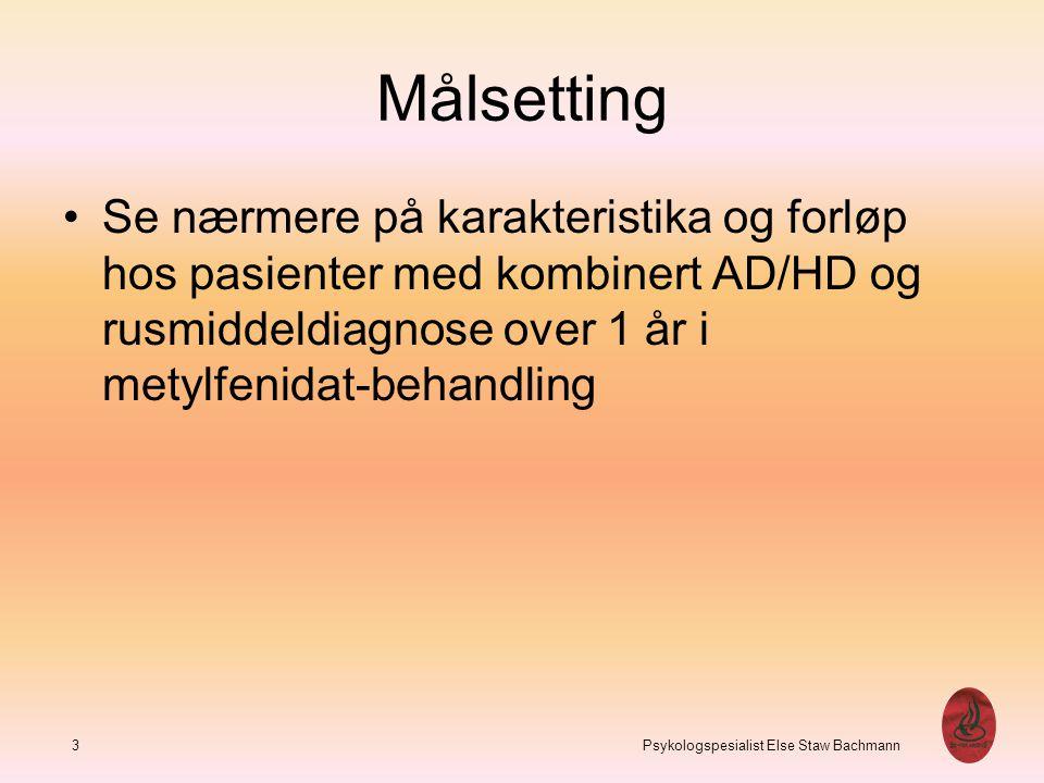 Målsetting Se nærmere på karakteristika og forløp hos pasienter med kombinert AD/HD og rusmiddeldiagnose over 1 år i metylfenidat-behandling 3 Psykolo