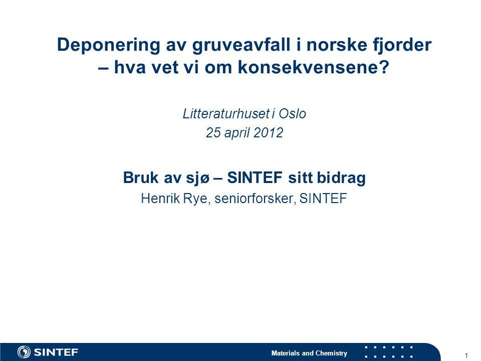 Materials and Chemistry Deponering av gruveavfall i norske fjorder – hva vet vi om konsekvensene? Litteraturhuset i Oslo 25 april 2012 Bruk av sjø – S