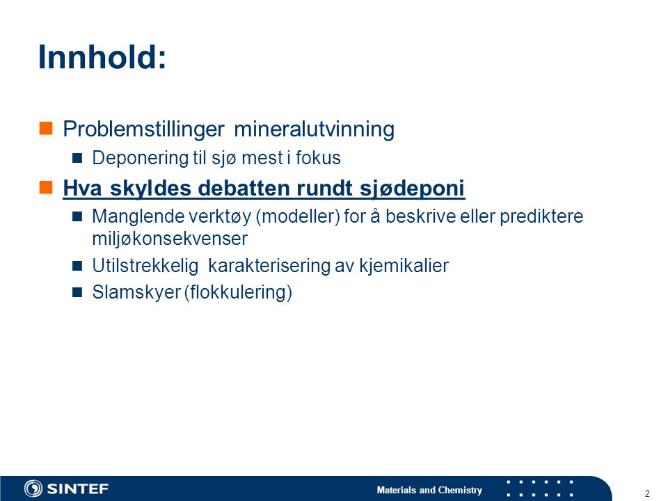Materials and Chemistry 2 Innhold: Problemstillinger mineralutvinning Deponering til sjø mest i fokus Hva skyldes debatten rundt sjødeponi Manglende v