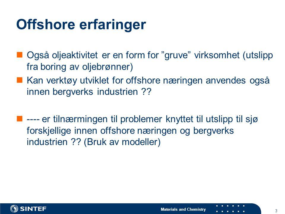 """Materials and Chemistry 3 Offshore erfaringer Også oljeaktivitet er en form for """"gruve"""" virksomhet (utslipp fra boring av oljebrønner) Kan verktøy utv"""