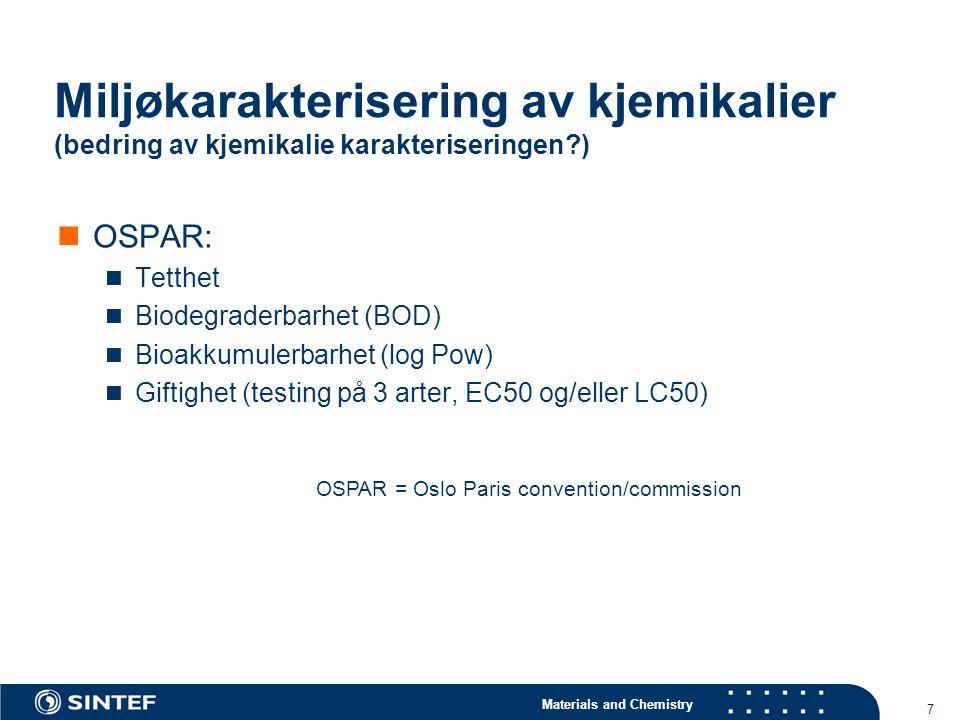 Materials and Chemistry 7 Miljøkarakterisering av kjemikalier (bedring av kjemikalie karakteriseringen?) OSPAR: Tetthet Biodegraderbarhet (BOD) Bioakk