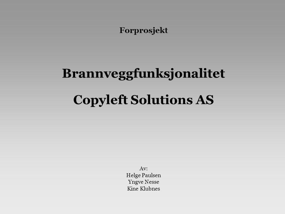 Forprosjekt Brannveggfunksjonalitet Copyleft Solutions AS Av: Helge Paulsen Yngve Nesse Kine Klubnes