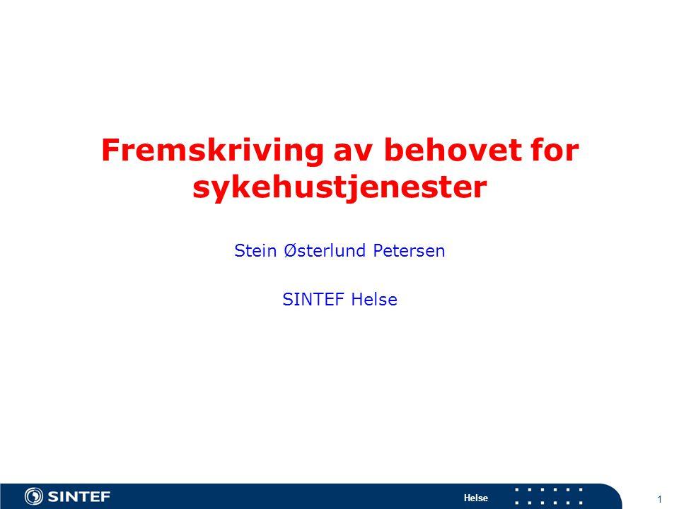 Helse 1 Fremskriving av behovet for sykehustjenester Stein Østerlund Petersen SINTEF Helse