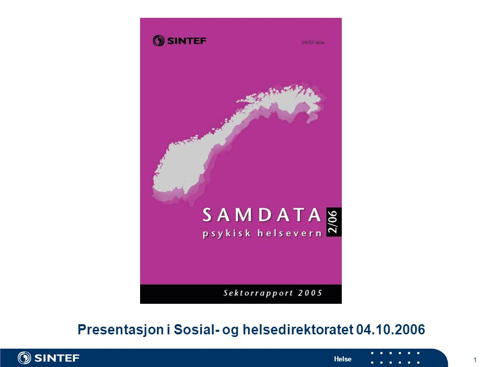 Helse 1 Presentasjon i Sosial- og helsedirektoratet 04.10.2006