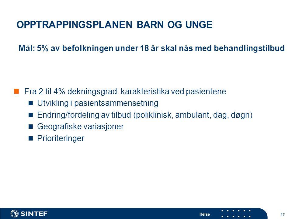 Helse 17 OPPTRAPPINGSPLANEN BARN OG UNGE Fra 2 til 4% dekningsgrad: karakteristika ved pasientene Utvikling i pasientsammensetning Endring/fordeling av tilbud (poliklinisk, ambulant, dag, døgn) Geografiske variasjoner Prioriteringer Mål: 5% av befolkningen under 18 år skal nås med behandlingstilbud
