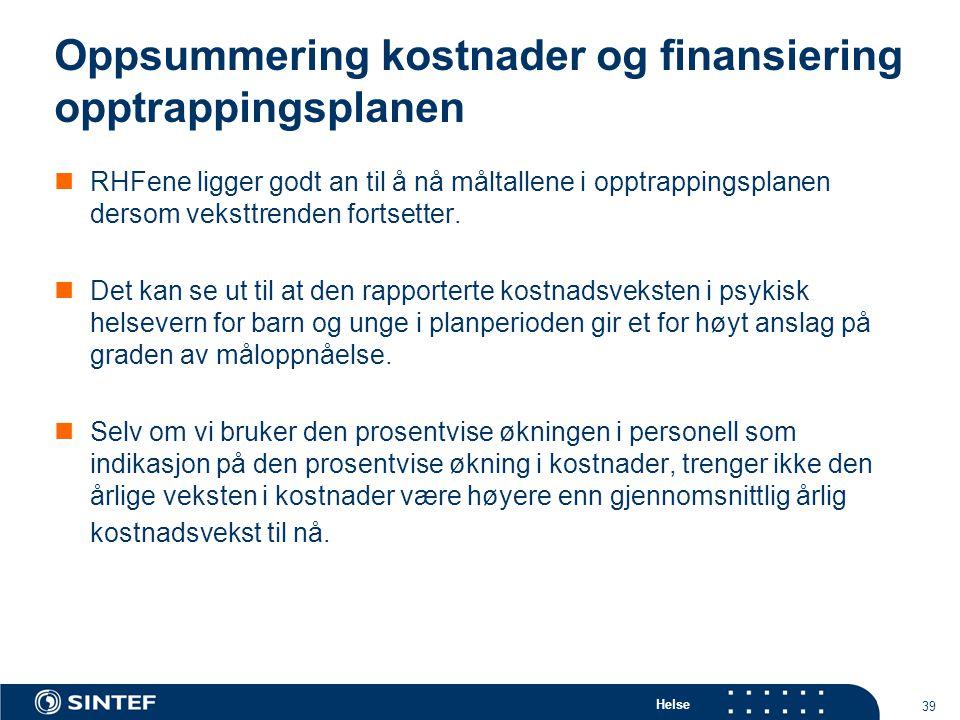 Helse 39 Oppsummering kostnader og finansiering opptrappingsplanen RHFene ligger godt an til å nå måltallene i opptrappingsplanen dersom veksttrenden fortsetter.