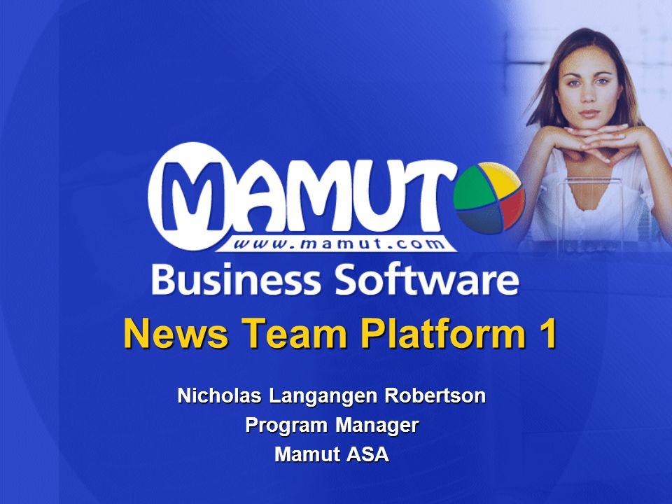 News Team Platform 1 Nicholas Langangen Robertson Program Manager Mamut ASA