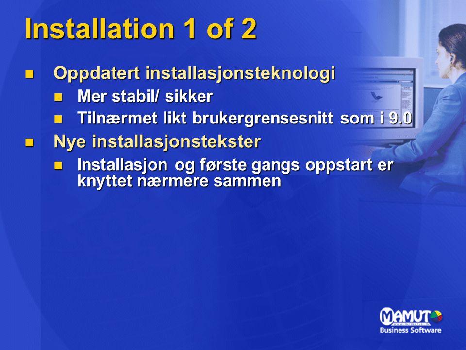 Installation 1 of 2 Oppdatert installasjonsteknologi Oppdatert installasjonsteknologi Mer stabil/ sikker Mer stabil/ sikker Tilnærmet likt brukergrensesnitt som i 9.0 Tilnærmet likt brukergrensesnitt som i 9.0 Nye installasjonstekster Nye installasjonstekster Installasjon og første gangs oppstart er knyttet nærmere sammen Installasjon og første gangs oppstart er knyttet nærmere sammen