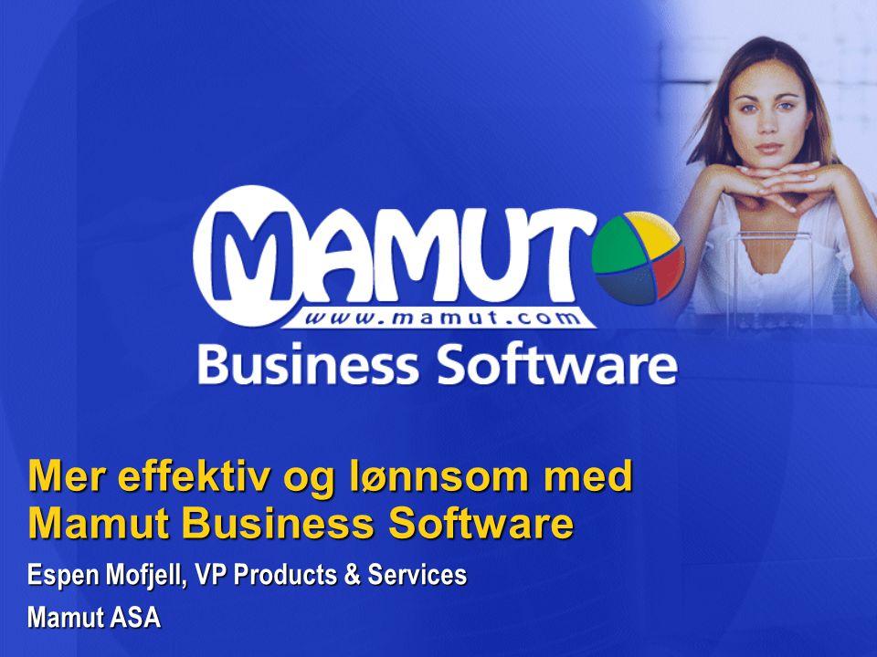 Mer effektiv og lønnsom med Mamut Business Software Espen Mofjell, VP Products & Services Mamut ASA