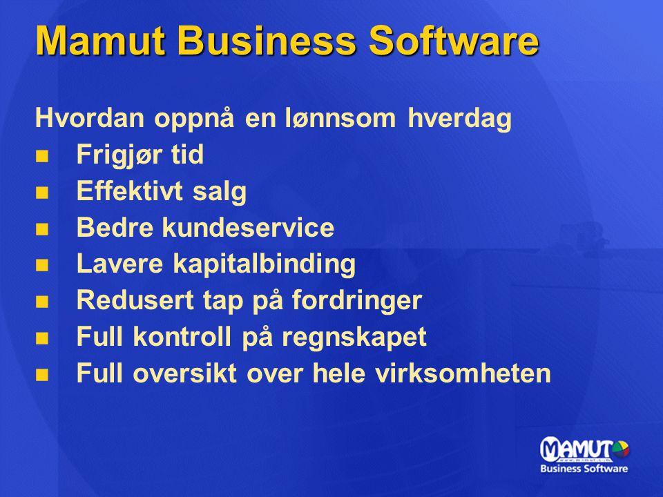 Mamut Business Software Hvordan oppnå en lønnsom hverdag Frigjør tid Effektivt salg Bedre kundeservice Lavere kapitalbinding Redusert tap på fordringe