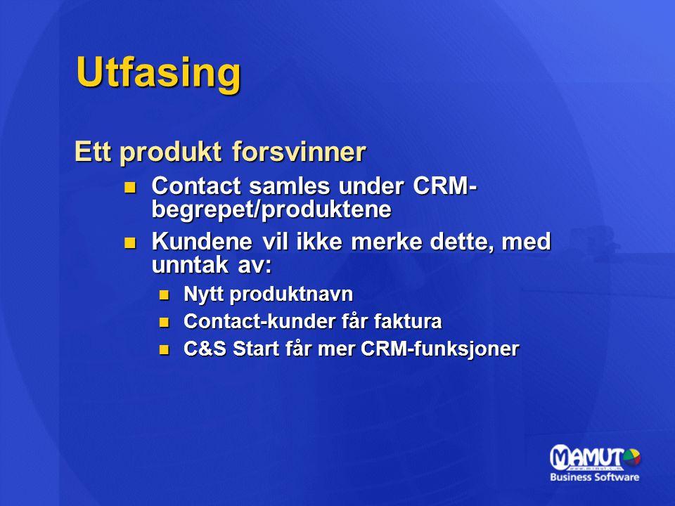 Utfasing Ett produkt forsvinner Contact samles under CRM- begrepet/produktene Contact samles under CRM- begrepet/produktene Kundene vil ikke merke det
