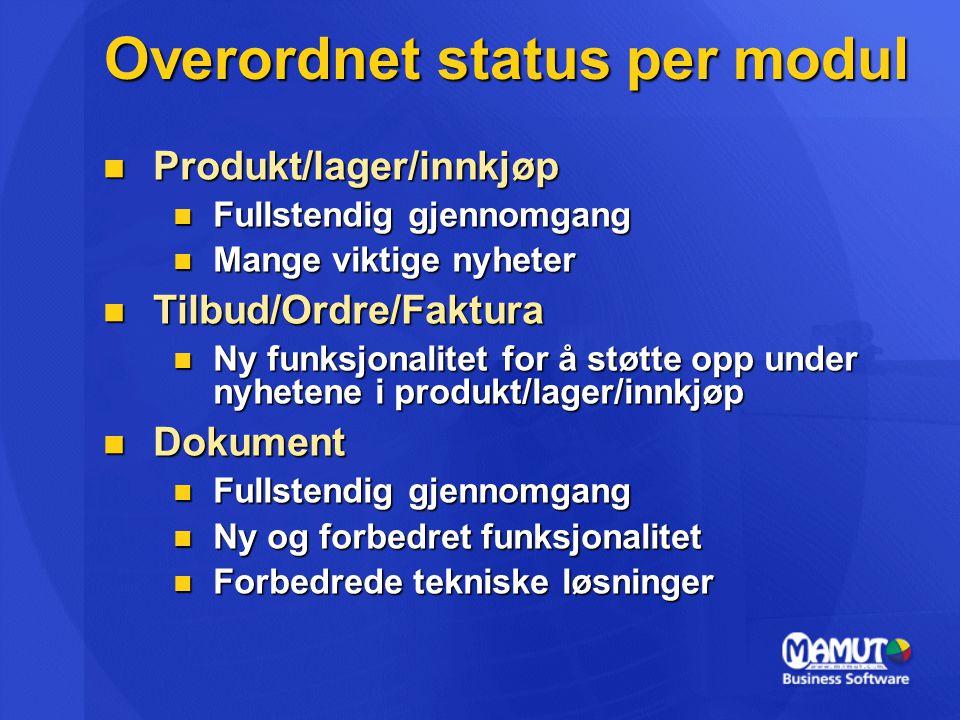 Overordnet status per modul Produkt/lager/innkjøp Produkt/lager/innkjøp Fullstendig gjennomgang Fullstendig gjennomgang Mange viktige nyheter Mange vi