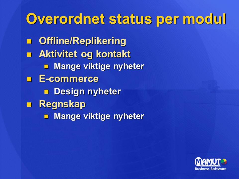 Overordnet status per modul Offline/Replikering Offline/Replikering Aktivitet og kontakt Aktivitet og kontakt Mange viktige nyheter Mange viktige nyhe