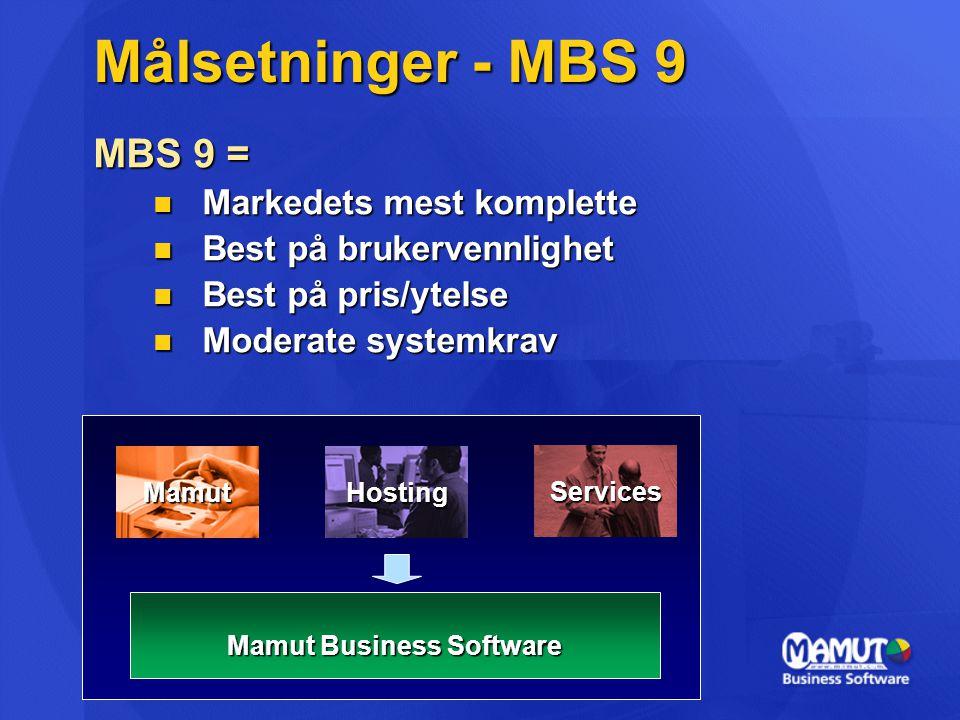 Målsetninger - MBS 9 MBS 9 = Markedets mest komplette Markedets mest komplette Best på brukervennlighet Best på brukervennlighet Best på pris/ytelse B