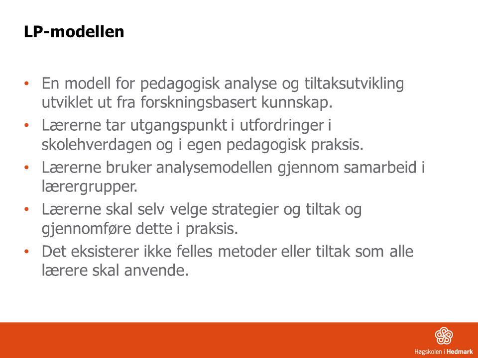 LP-modellen En modell for pedagogisk analyse og tiltaksutvikling utviklet ut fra forskningsbasert kunnskap. Lærerne tar utgangspunkt i utfordringer i