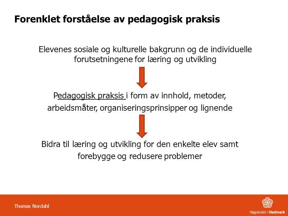 Forenklet forståelse av pedagogisk praksis Elevenes sosiale og kulturelle bakgrunn og de individuelle forutsetningene for læring og utvikling Pedagogi