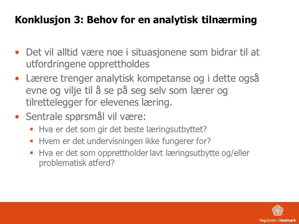 Konklusjon 3: Behov for en analytisk tilnærming Det vil alltid være noe i situasjonene som bidrar til at utfordringene opprettholdes Lærere trenger an