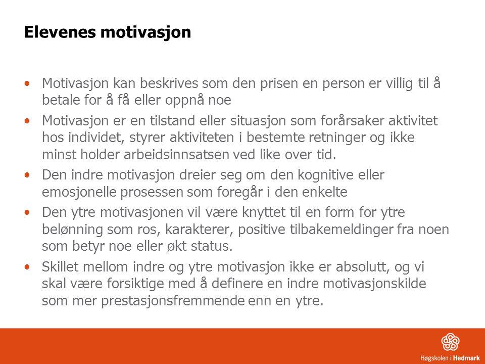 Elevenes motivasjon Motivasjon kan beskrives som den prisen en person er villig til å betale for å få eller oppnå noe Motivasjon er en tilstand eller