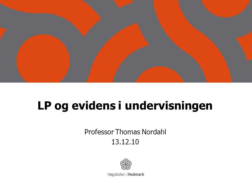 LP og evidens i undervisningen Professor Thomas Nordahl 13.12.10