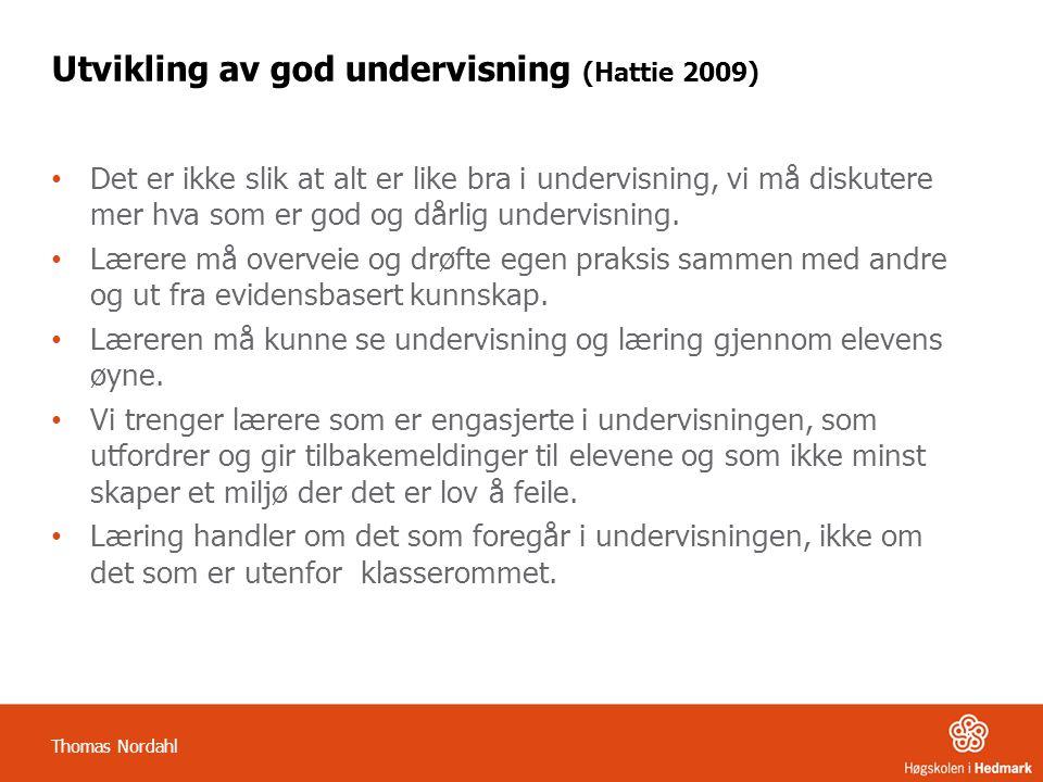 Utvikling av god undervisning (Hattie 2009) Det er ikke slik at alt er like bra i undervisning, vi må diskutere mer hva som er god og dårlig undervisn