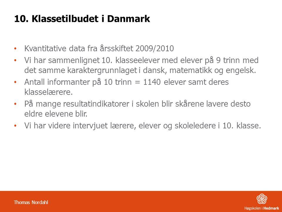 10. Klassetilbudet i Danmark Kvantitative data fra årsskiftet 2009/2010 Vi har sammenlignet 10. klasseelever med elever på 9 trinn med det samme karak