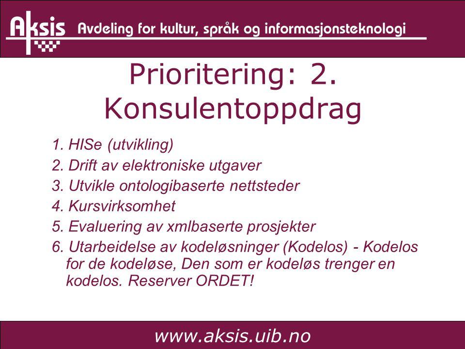 www.aksis.uib.no Prioritering: 2. Konsulentoppdrag 1. HISe (utvikling) 2. Drift av elektroniske utgaver 3. Utvikle ontologibaserte nettsteder 4. Kursv