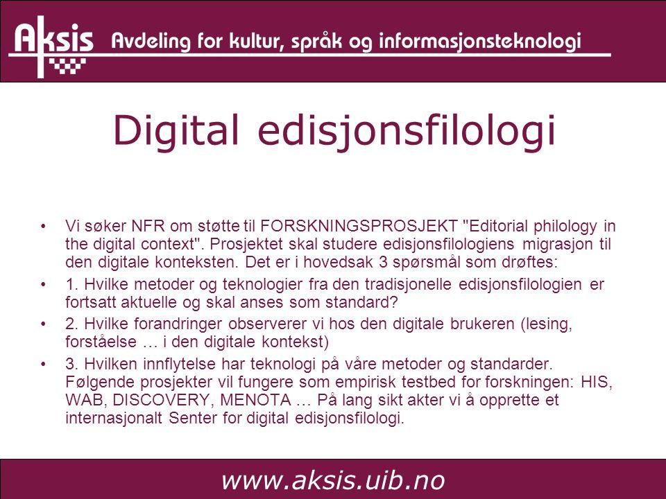 www.aksis.uib.no Digital edisjonsfilologi Vi søker NFR om støtte til FORSKNINGSPROSJEKT