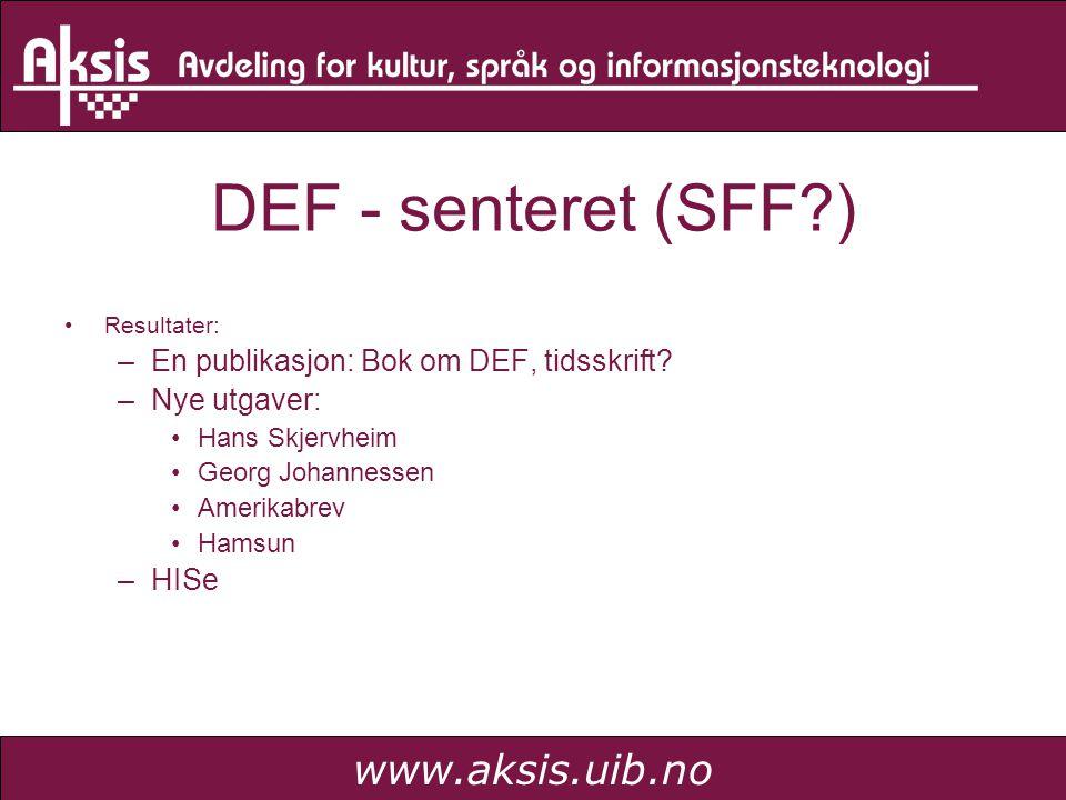 www.aksis.uib.no DEF - senteret (SFF?) Resultater: –En publikasjon: Bok om DEF, tidsskrift.