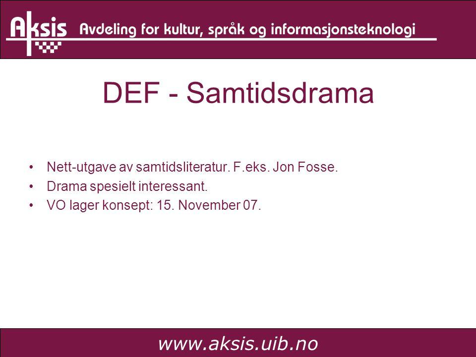 www.aksis.uib.no DEF - Samtidsdrama Nett-utgave av samtidsliteratur. F.eks. Jon Fosse. Drama spesielt interessant. VO lager konsept: 15. November 07.