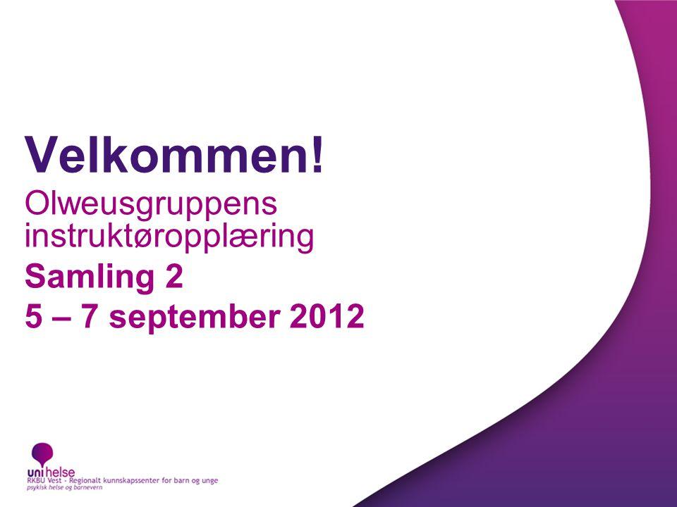 Velkommen! Olweusgruppens instruktøropplæring Samling 2 5 – 7 september 2012