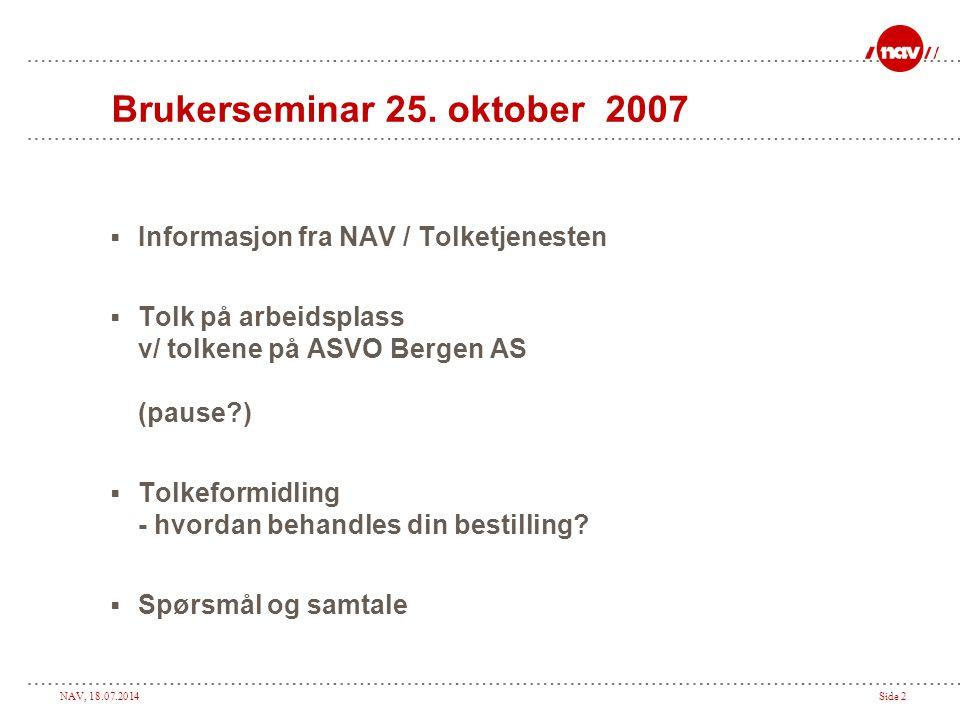 NAV, 18.07.2014Side 2 Brukerseminar 25. oktober 2007  Informasjon fra NAV / Tolketjenesten  Tolk på arbeidsplass v/ tolkene på ASVO Bergen AS (pause