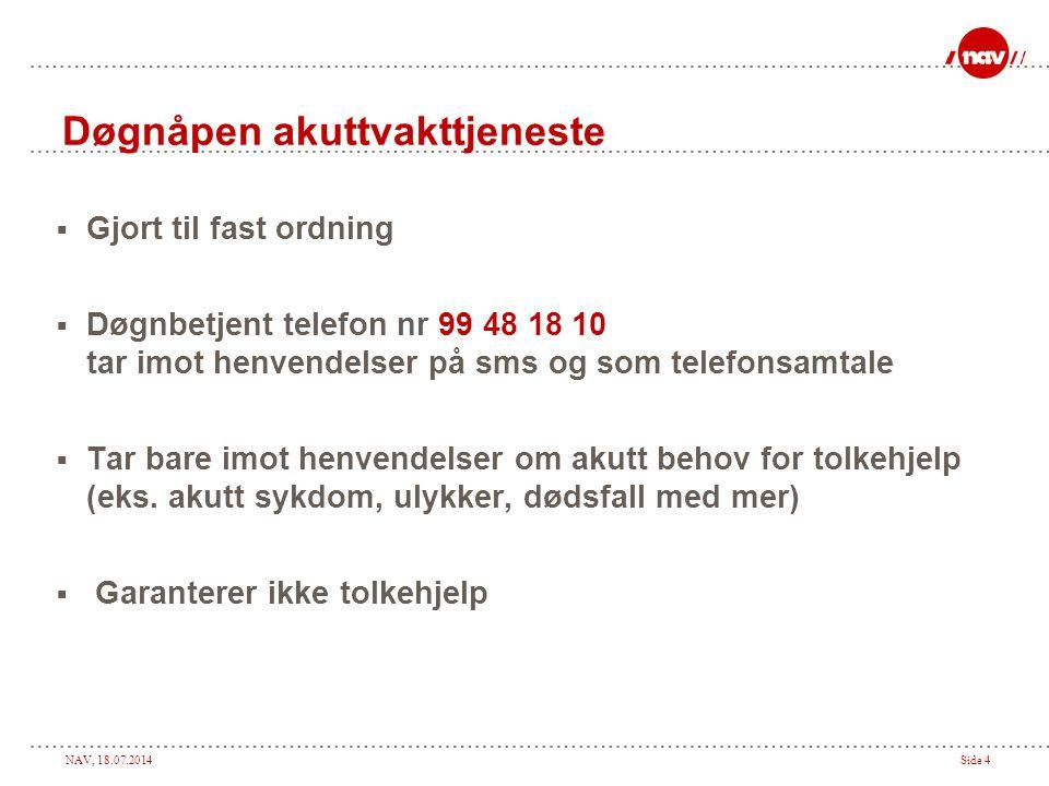 NAV, 18.07.2014Side 4 Døgnåpen akuttvakttjeneste  Gjort til fast ordning  Døgnbetjent telefon nr 99 48 18 10 tar imot henvendelser på sms og som tel