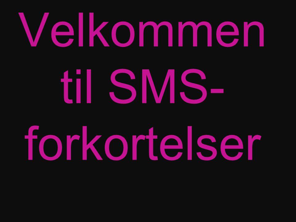 Velkommen til SMS- forkortelser