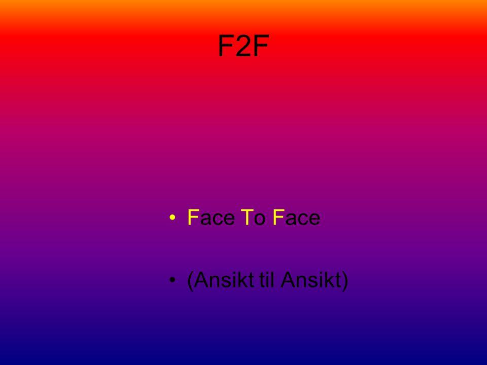 F2F Face To Face (Ansikt til Ansikt)