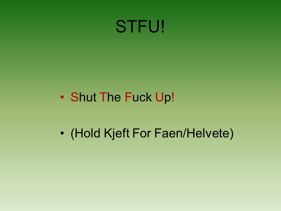 STFU! Shut The Fuck Up! (Hold Kjeft For Faen/Helvete)