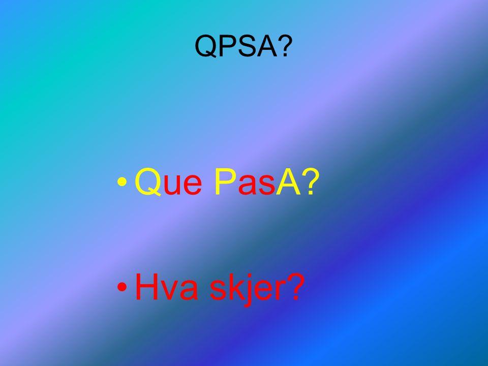 QPSA? Que PasA? Hva skjer?