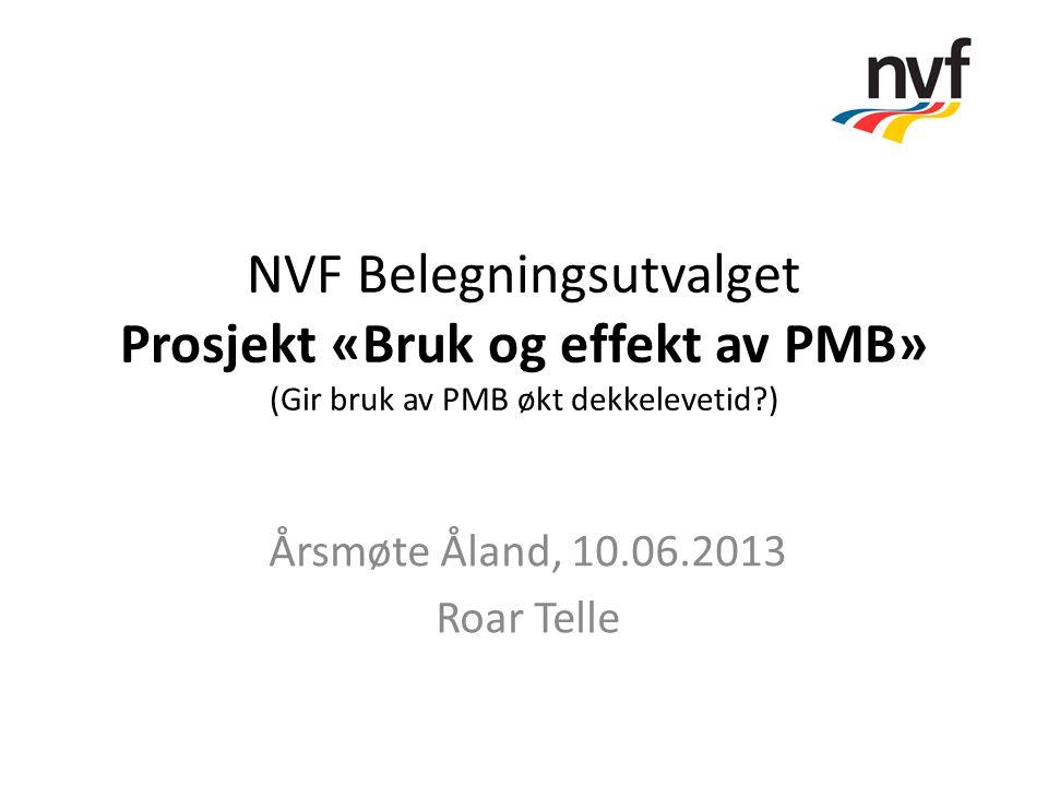 NVF Belegningsutvalget Prosjekt «Bruk og effekt av PMB» (Gir bruk av PMB økt dekkelevetid?) Årsmøte Åland, 10.06.2013 Roar Telle