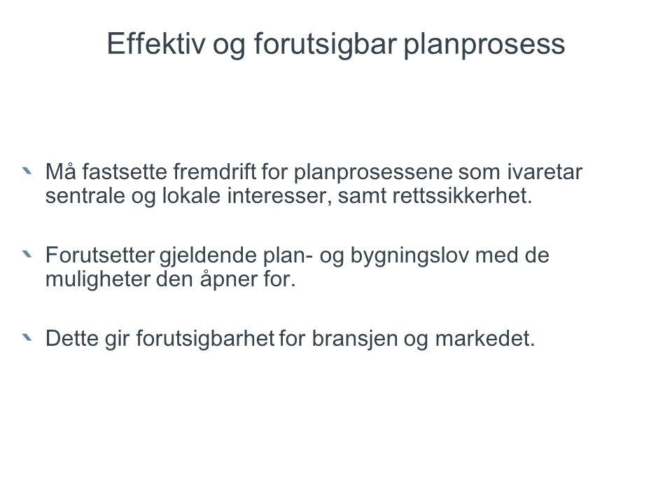 Effektiv og forutsigbar planprosess Må fastsette fremdrift for planprosessene som ivaretar sentrale og lokale interesser, samt rettssikkerhet. Forutse