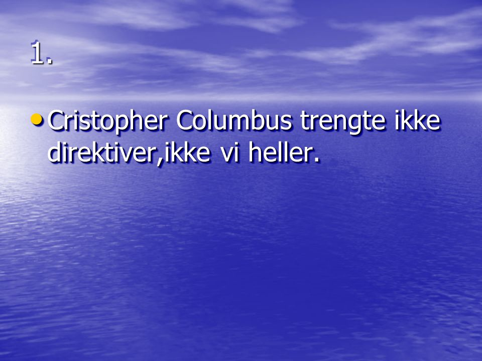 1.1. Cristopher Columbus trengte ikke direktiver,ikke vi heller.