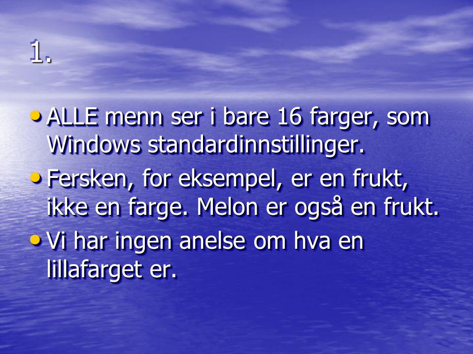 1.1. ALLE menn ser i bare 16 farger, som Windows standardinnstillinger.