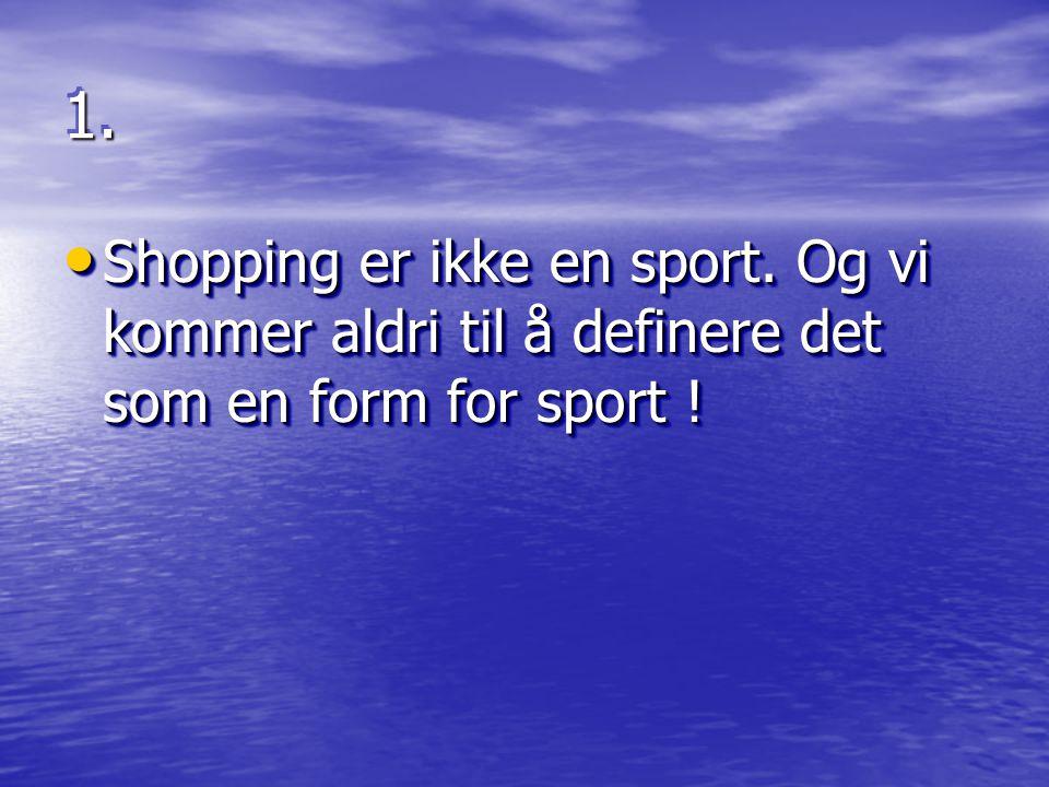 1.1. Shopping er ikke en sport. Og vi kommer aldri til å definere det som en form for sport .
