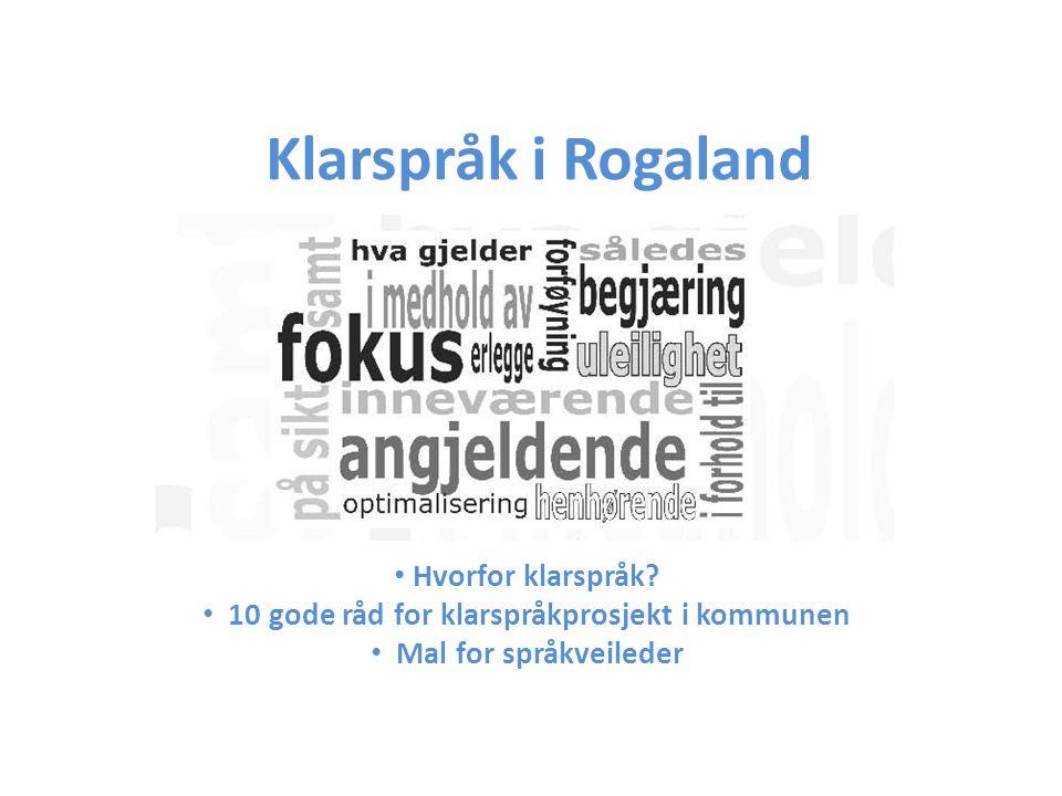 Klarspråk i Rogaland Hvorfor klarspråk? 10 gode råd for klarspråkprosjekt i kommunen Mal for språkveileder