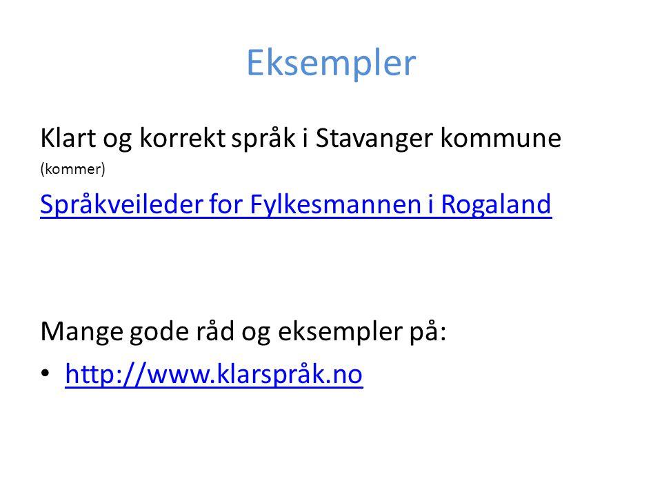 Eksempler Klart og korrekt språk i Stavanger kommune (kommer) Språkveileder for Fylkesmannen i Rogaland Mange gode råd og eksempler på: http://www.kla