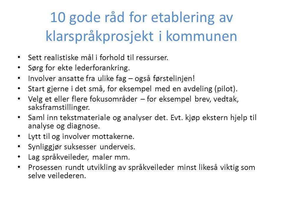 10 gode råd for etablering av klarspråkprosjekt i kommunen Sett realistiske mål i forhold til ressurser. Sørg for ekte lederforankring. Involver ansat