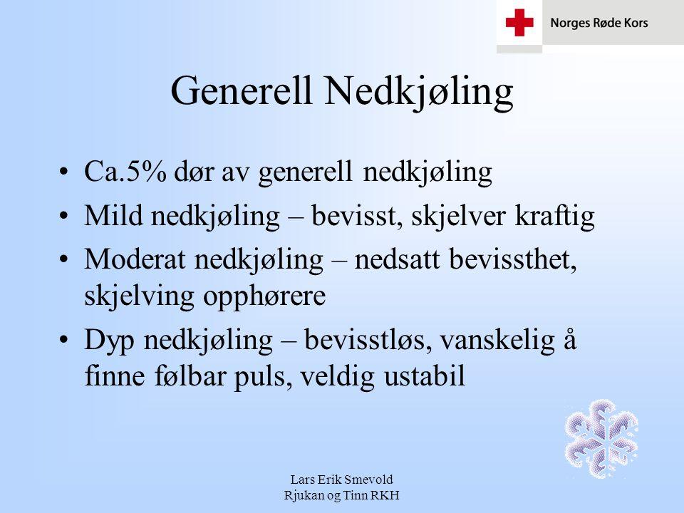 Lars Erik Smevold Rjukan og Tinn RKH Generell Nedkjøling Ca.5% dør av generell nedkjøling Mild nedkjøling – bevisst, skjelver kraftig Moderat nedkjøli