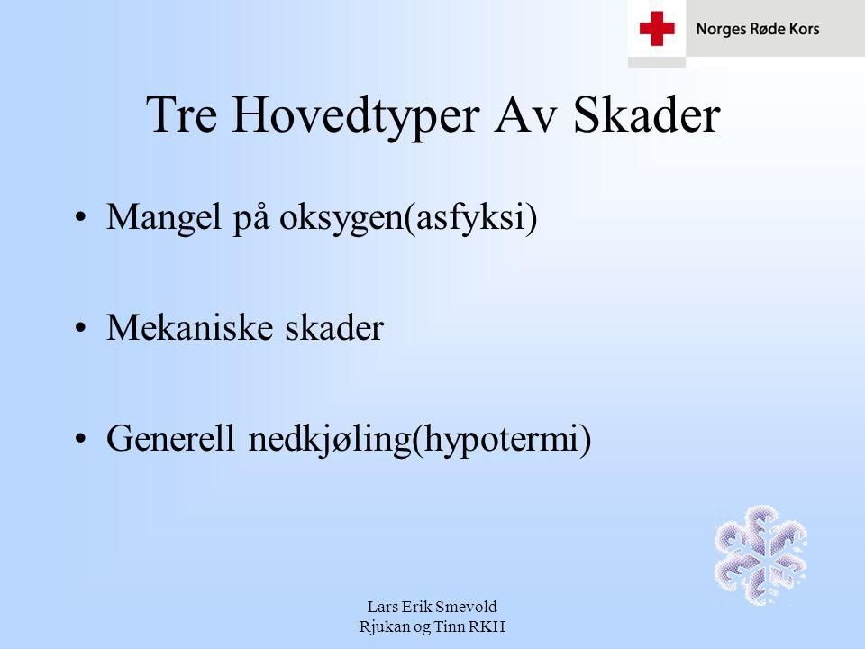 Lars Erik Smevold Rjukan og Tinn RKH Tre Hovedtyper Av Skader Mangel på oksygen(asfyksi) Mekaniske skader Generell nedkjøling(hypotermi)